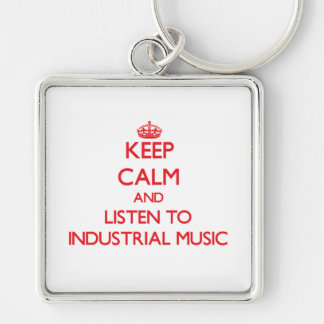 Guarde la calma y escuche la MÚSICA INDUSTRIAL Llavero