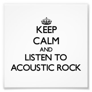 Guarde la calma y escuche la ROCA ACÚSTICA Impresion Fotografica