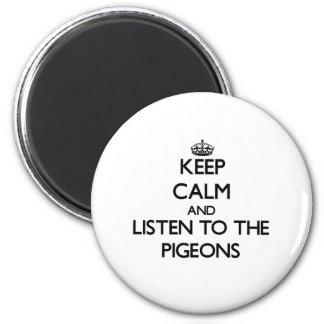 Guarde la calma y escuche las palomas imán redondo 5 cm
