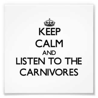 Guarde la calma y escuche los carnívoros arte fotográfico