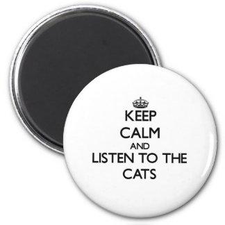 Guarde la calma y escuche los gatos imán redondo 5 cm
