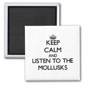 Guarde la calma y escuche los moluscos imán para frigorífico