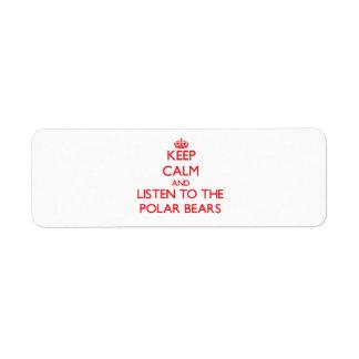 Guarde la calma y escuche los osos polares etiquetas de remite