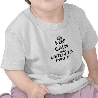 Guarde la calma y escuche Pérez Camisetas