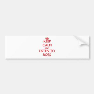 Guarde la calma y escuche Ross Etiqueta De Parachoque