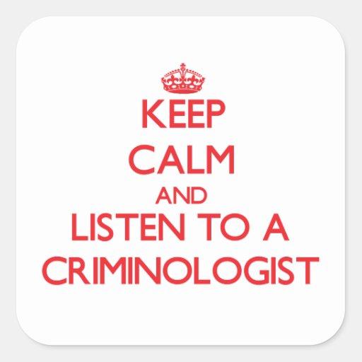 Guarde la calma y escuche un criminalista pegatina cuadradas personalizadas
