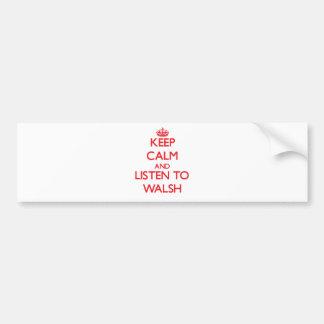 Guarde la calma y escuche Walsh Pegatina De Parachoque