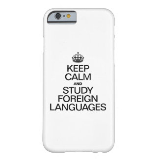 GUARDE LA CALMA Y ESTUDIE LOS IDIOMAS EXTRANJEROS FUNDA PARA iPhone 6 BARELY THERE