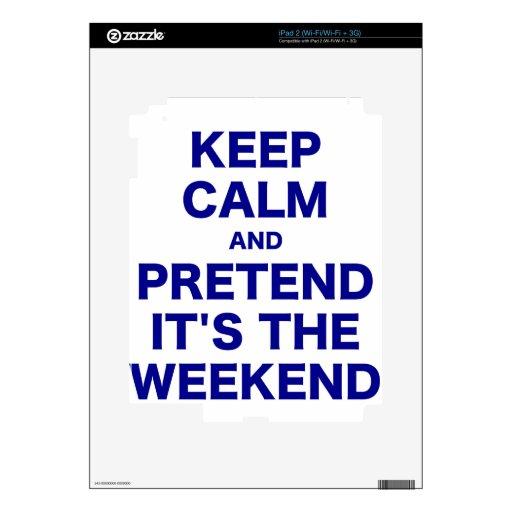 Guarde la calma y finja su el fin de semana iPad 2 skin