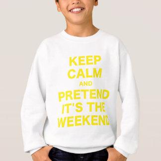 Guarde la calma y finja su el fin de semana sudadera