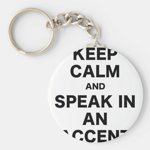 Guarde la calma y hable en un acento llaveros personalizados