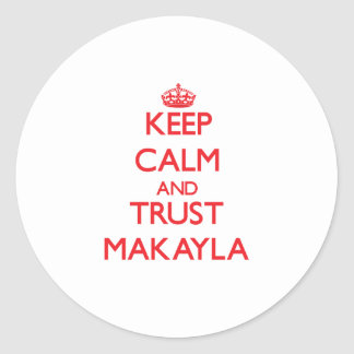 Guarde la calma y la CONFIANZA Makayla Etiquetas