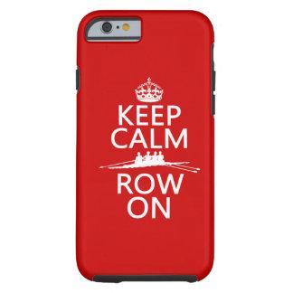 Guarde la calma y la fila en (elija cualquier funda de iPhone 6 tough