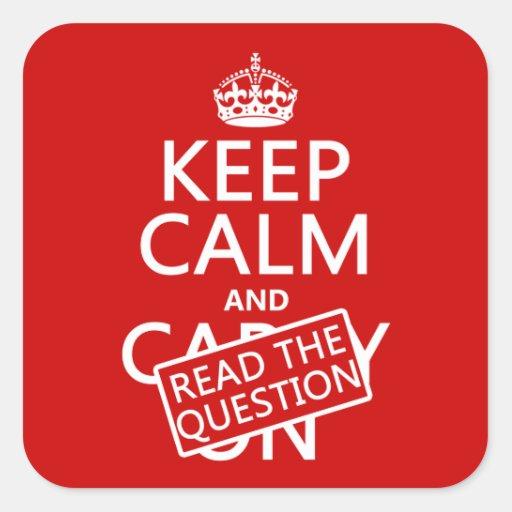 Guarde la calma y lea la pregunta (todos los pegatina cuadrada