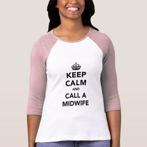 Guarde la calma y llame a una partera camisetas