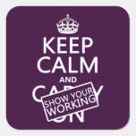 Guarde la calma y muestre su trabajo (cualquier co calcomanía cuadradas