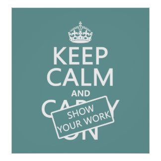 Guarde la calma y muestre su trabajo (cualquier co póster