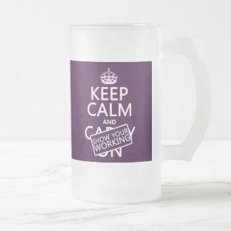 Guarde la calma y muestre su trabajo (cualquier co taza cristal mate