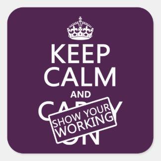 Guarde la calma y muestre su trabajo (cualquier calcomania cuadradas