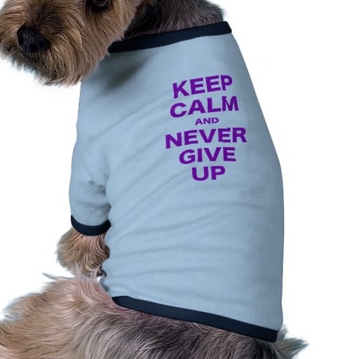 Guarde la calma y nunca dé para arriba camisetas de mascota