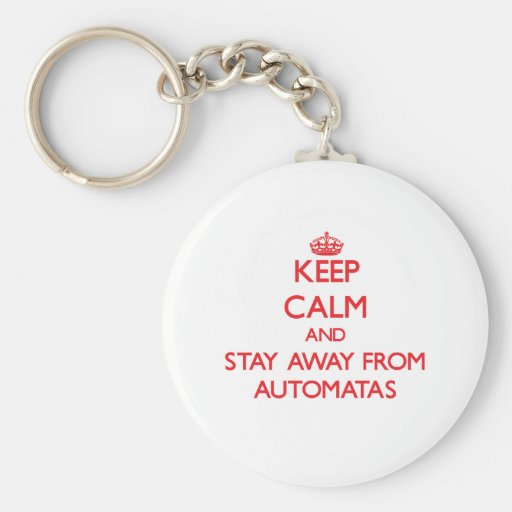 Guarde la calma y permanezca lejos de Automatas Llaveros Personalizados