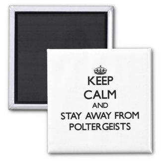 Guarde la calma y permanezca lejos de Poltergeists Imán De Frigorifico