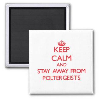 Guarde la calma y permanezca lejos de Poltergeists Imanes De Nevera
