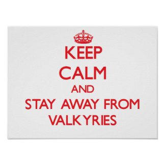 Guarde la calma y permanezca lejos de Valkyries Posters