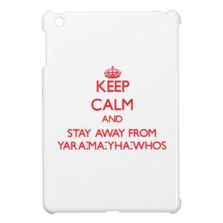 Guarde la calma y permanezca lejos de Yara-mA-yha-