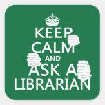 Guarde la calma y pregunte a bibliotecario calcomania cuadradas personalizada