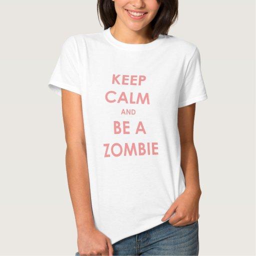 Guarde la calma y sea un zombi playera