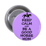 Guarde la calma y sea una buena mamá del caballo pin
