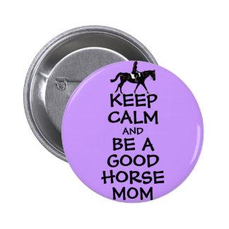 Guarde la calma y sea una buena mamá del caballo pin redondo de 2 pulgadas