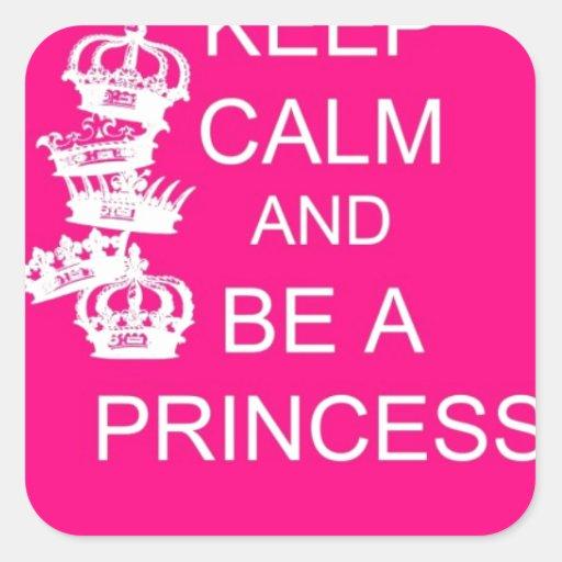 Guarde la calma y sea una princesa calcomanía cuadradas personalizada
