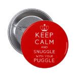 Guarde la calma y Snuggle con su botón de Puggle Pin