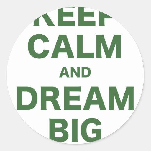 Guarde la calma y soñe grande pegatina redonda