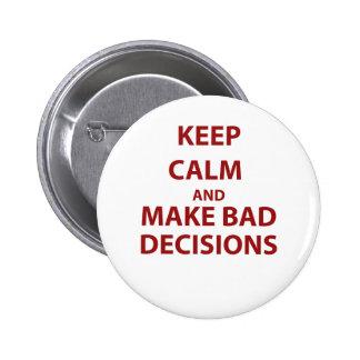 Guarde la calma y tome las malas decisiones pins