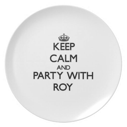 Guarde la calma y vaya de fiesta con Roy Plato De Cena