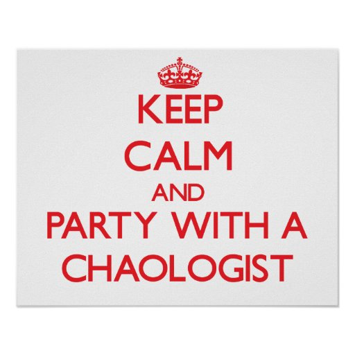 Guarde la calma y vaya de fiesta con un Chaologist Poster