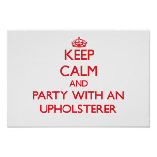Guarde la calma y vaya de fiesta con un tapicero poster