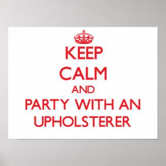 Guarde la calma y vaya de fiesta con un tapicero posters