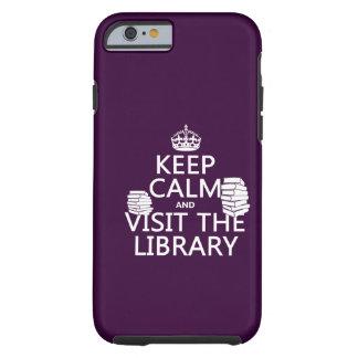 Guarde la calma y visite la biblioteca - en funda de iPhone 6 tough