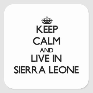 Guarde la calma y viva en Sierra Leone Pegatina Cuadrada