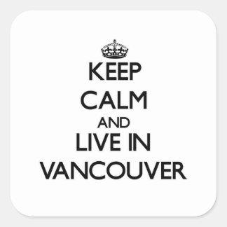 Guarde la calma y viva en Vancouver Calcomanía Cuadrada Personalizada