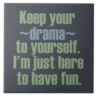 Guarde su drama a sí mismo. Estoy aquí divertirse Azulejo Cuadrado Grande