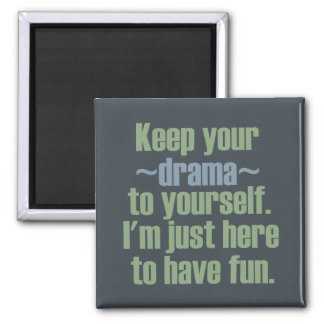 Guarde su drama a sí mismo. Estoy aquí divertirse Imán Cuadrado