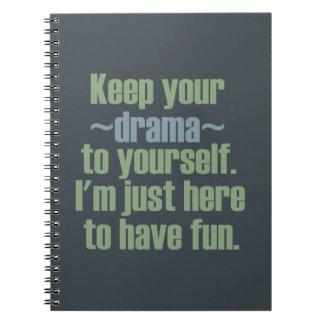 Guarde su drama a sí mismo. Estoy aquí divertirse Cuadernos