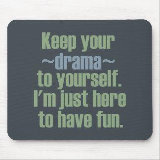 Guarde su drama a sí mismo. Estoy aquí divertirse Alfombrillas De Ratones