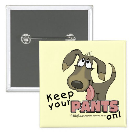 ¡Guarde sus PANTALONES encendido! - Botón del perr Pins