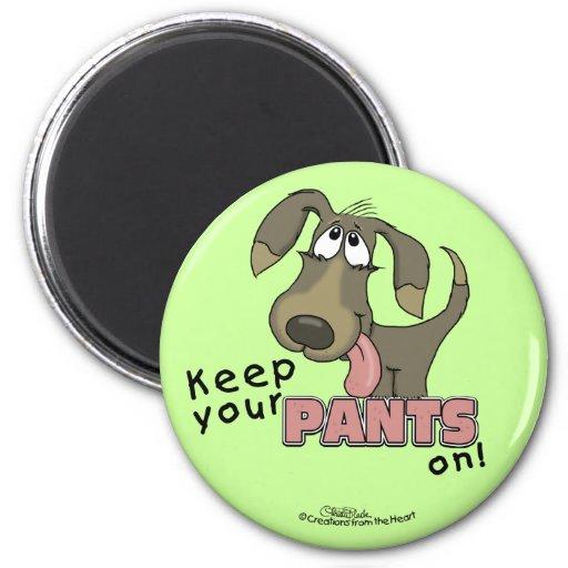 ¡Guarde sus PANTALONES encendido! - Imán del perro